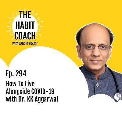 Ep. 294: How To Live Alongside COVID-19 with Dr. KK Aggarwal