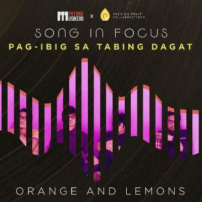 Song #17: Pag-ibig sa Tabing Dagat by Orange and Lemons (The Story Behind)