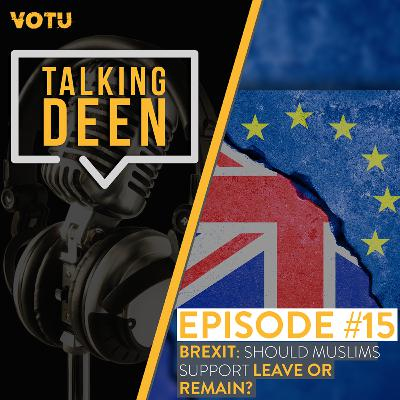 Ep 15: BREXIT: Should Muslims support Leave or Remain?
