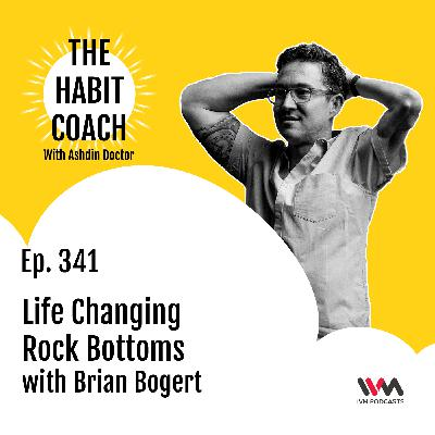 Ep. 341: Life Changing Rock Bottoms with Brian Bogert