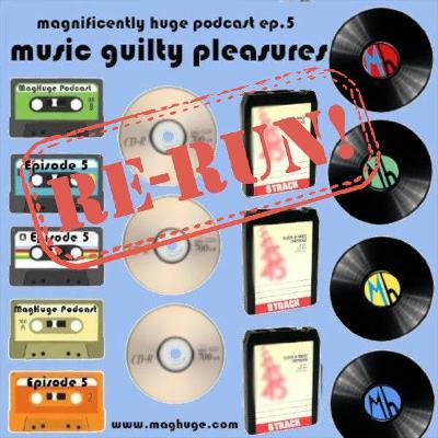 RERUN - Episode 5 - Music Guilty Pleasures