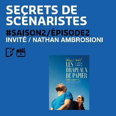 """SECRETS DE SCÉNARISTES #SAISON2ÉPISODE2 / Nathan Ambrosioni / """"Les Drapeaux de Papier"""""""