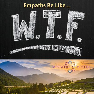 Empaths Be Like....WTF on November 5th of 2020