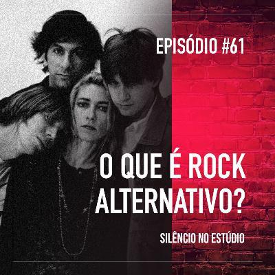#61 - O Que é Rock Alternativo?