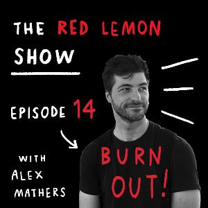 Why Being Burned Out is a MYTH [Red Lemon Show 14]