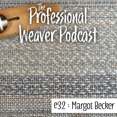 32 : Margot Becker on weaving as an artist and craftsperson, creating with a transparent supply chain, and pricing