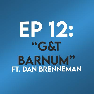 "Ep. 12 - ""G&T Barnum"" (The Greatest Showman) ft. Dan Brenneman"