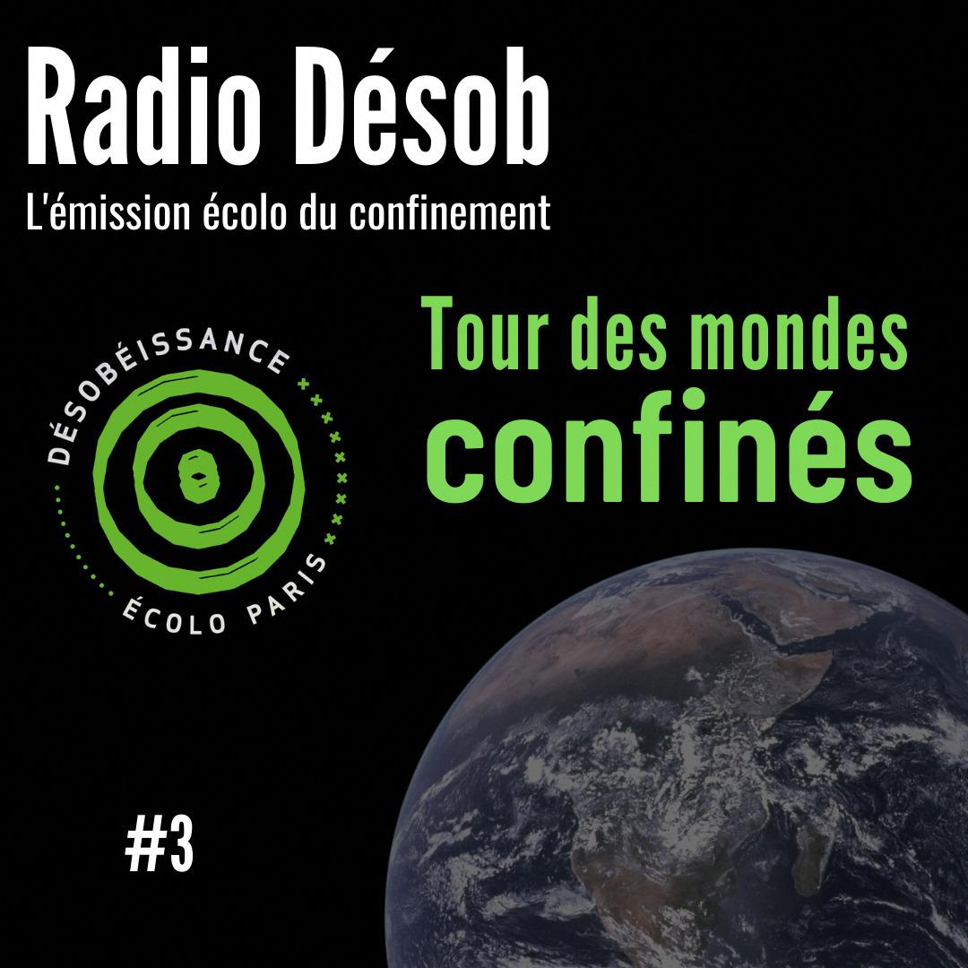 Tour des mondes confinés - Radio Désob #3