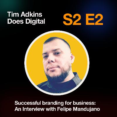 S2 E2 - Branding for Small Business: Interview with Felipe Mandujano