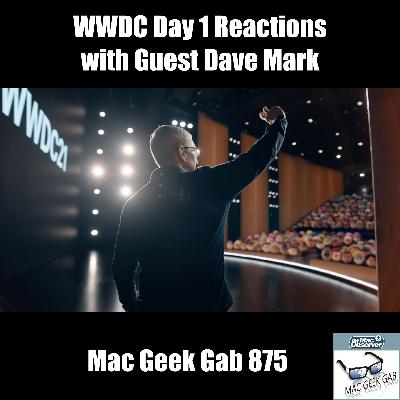 MGG 875: Dave Mark Joins for WWDC21 Day 1 Reactions