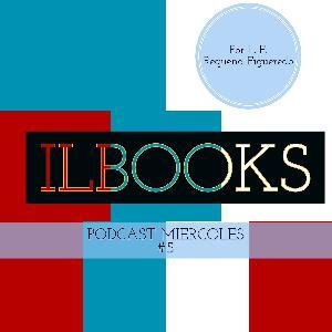 Podcast #5 de los miercoles de ILBOOKS.