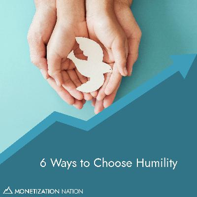 6 Ways to Choose Humility