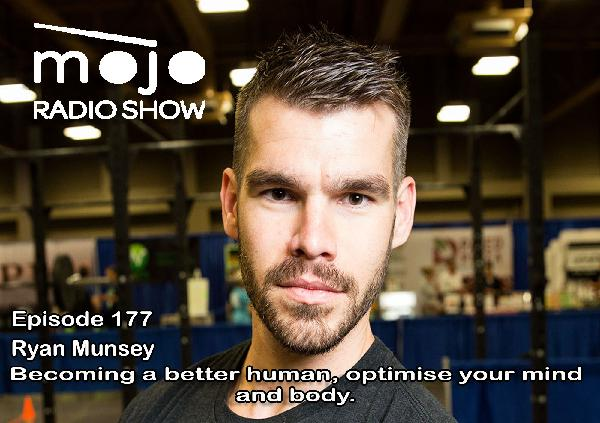 The Mojo Radio Show EP 177: The Project, Becoming A Better Human, Optimise Your Mind and Body - Ryan Munsey
