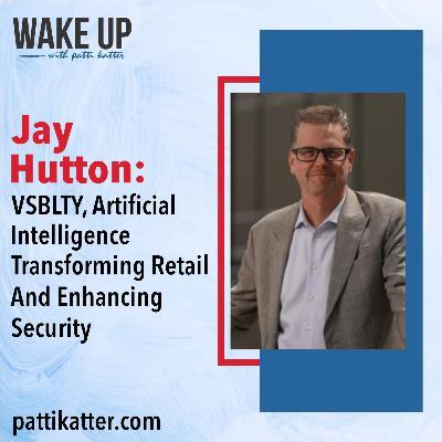 Jay Hutton: VSBLTY, Artificial Intelligence Transforming Retail & Enhancing Security