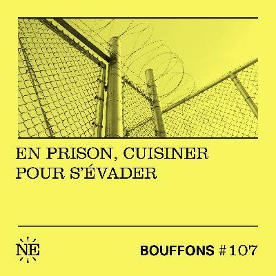 #107 - En prison, cuisiner pour s'évader