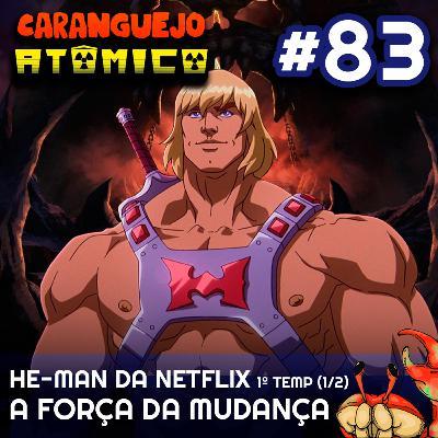 #83 | He-man da Netflix 1ª Temp (1/2): A Força da mudança