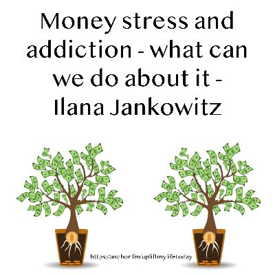#36 - Money stress and addiction - what we can do about it - Ilana Jankowitz