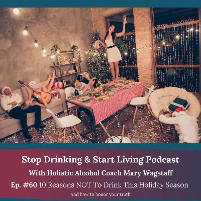 #Ep. 60 10 Reasons NOT To Drink This Holiday Season