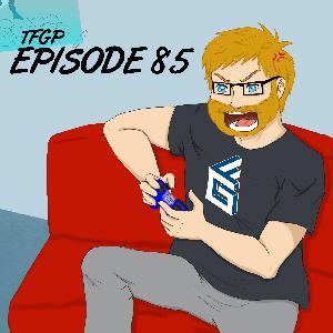 TFGP Episode 85