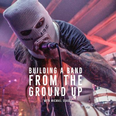 Building a Band From The Ground Up with Michael Skaggs