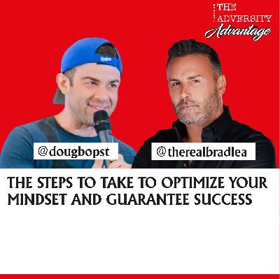 Brad Lea on The Steps to Take to Optimize Your Mindset & Guarantee Success