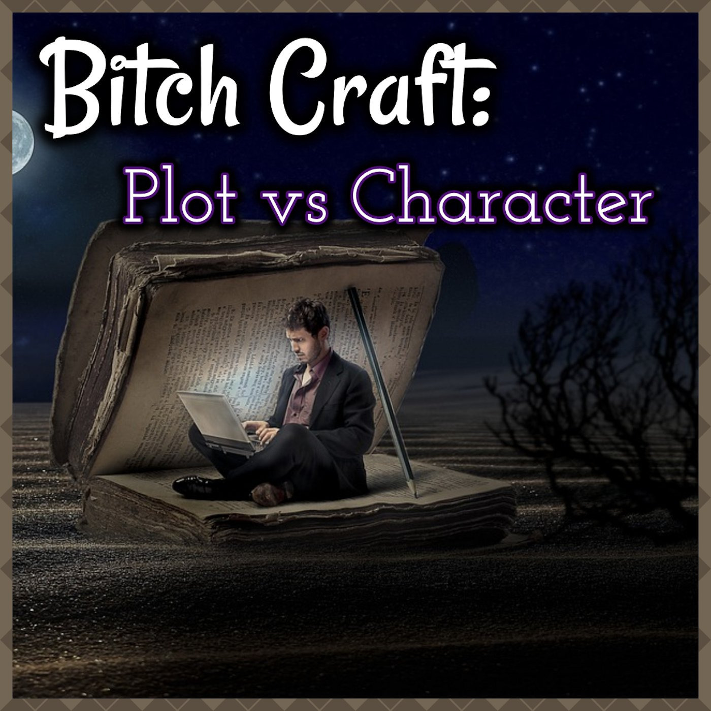 Bitch Craft: Plot vs Character