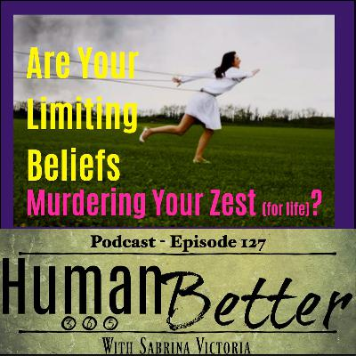 Your Limiting Beliefs are Murdering Your Zest