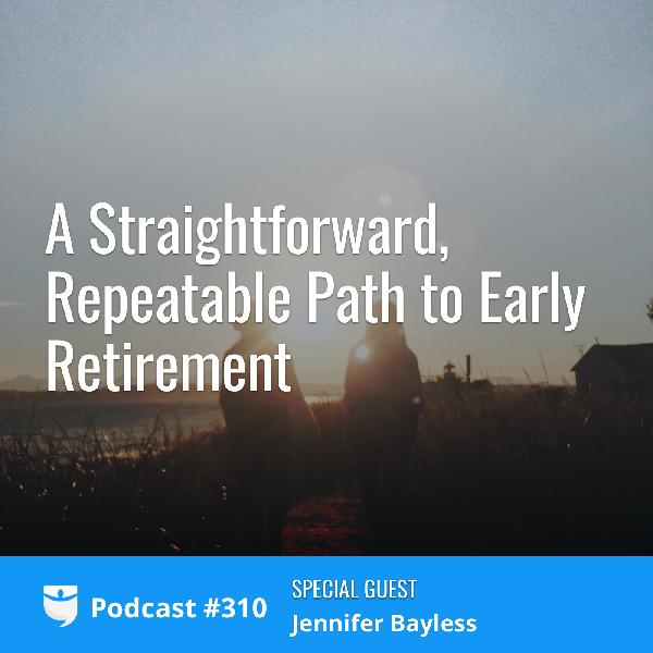 #310: A Straightforward, Repeatable Path to Early Retirement with Jennifer Bayless