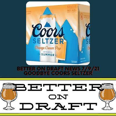 Better on Draft News (07/09/21) – Goodbye Coors Seltzer