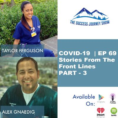COVID-19 | EP 69 - Stories From The Front Lines PART - 3 w/ Alex Gnaedig & Taylor Ferguson