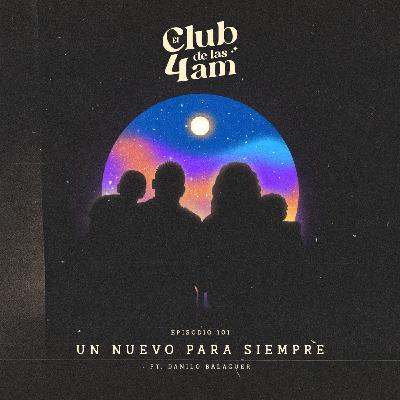 101. Un nuevo para siempre [ft. Danilo Balaguer]