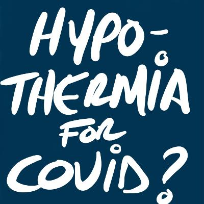 Hypothermia for COVID-19? Exploring Other Options (Journal Club-ish)