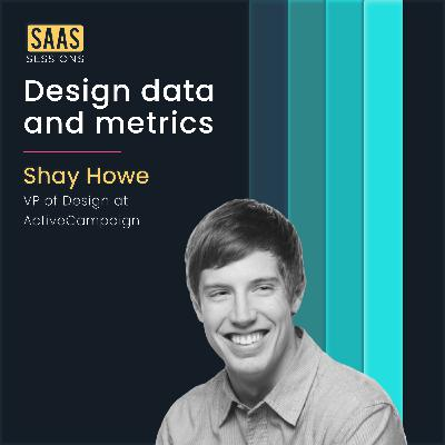 Design data and metrics ft. Shay Howe, VP of Design at ActiveCampaign