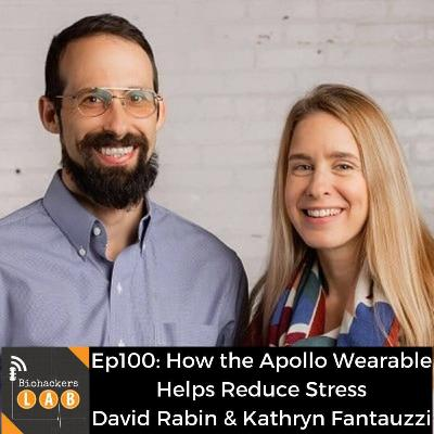 How The Apollo Wearable Helps Reduce Stress Levels • Dr David Rabin MD, PhD & Kathryn Fantauzzi