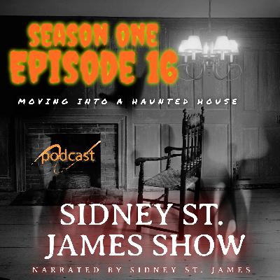 Episode 16: Have You Ever Moved into Your New House to Find Out it's Haunted? I Did!