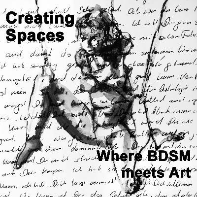 Creating Spaces. Where BDSM meets Art