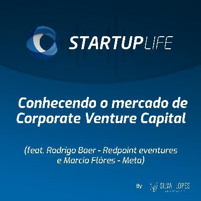 Conhecendo o Mercado de Corporate Venture Capital [com Rodrigo Baer (Redpoint eventures) e Marcio Flôres (Meta)]