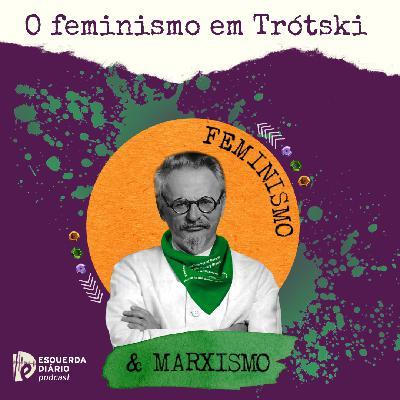 26: O feminismo em Trótski