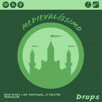 Medievalíssimo Drops: Dom Dinis I de Portugal, o Mestre Trovador