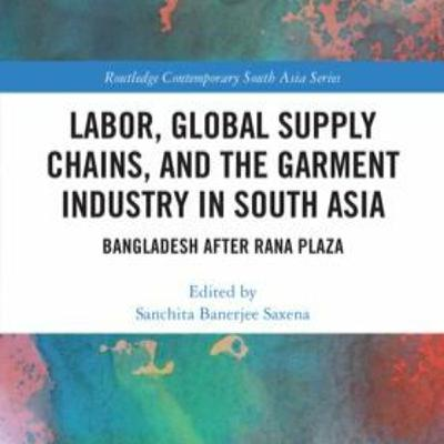 Labor, Global Supply Chains, and the Garment Industry in South Asia: Professor Sanchita Saxena