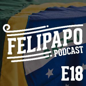 FELIPAPO #18 - ELEIÇÕES 2018