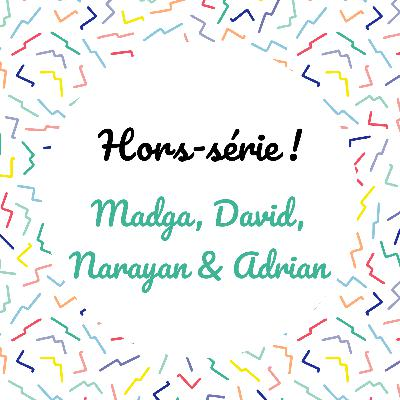 [Hors-série] Madga, David, Narayan et Adrian