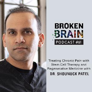 #61: Treating Chronic Pain with Stem Cell Therapy and Regenerative Medicine with Dr. Shounuck Patel