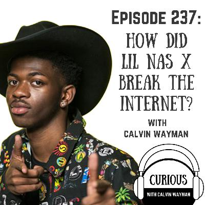 Ep 237-How Did Lil Nas X Break the Internet?