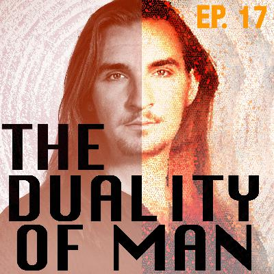 Ep 17: The Duality of Man - Human Nature vs. Spiritual Nature