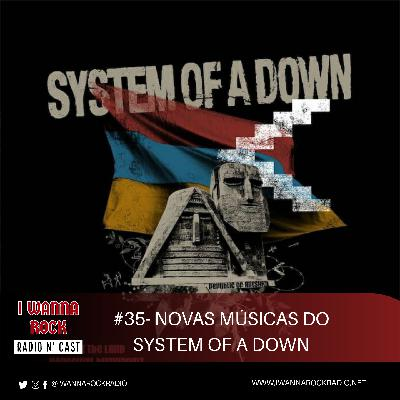 I Wanna Rock #35- Novas músicas do System of a Down
