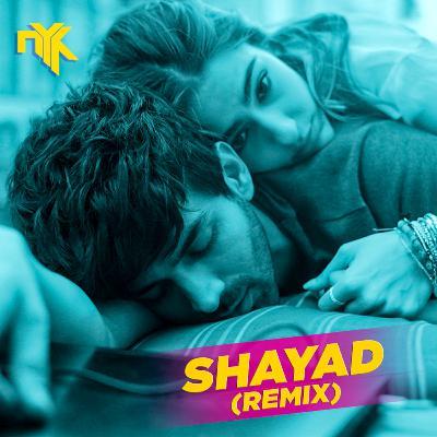 Shayad (Love Aaj Kal) - DJ NYK Remix