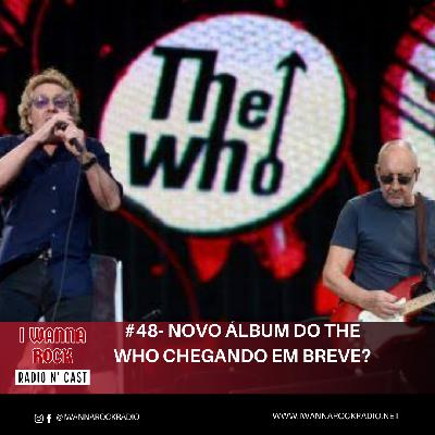 I Wanna Rock #48- Novo álbum do The Who chegando em breve?