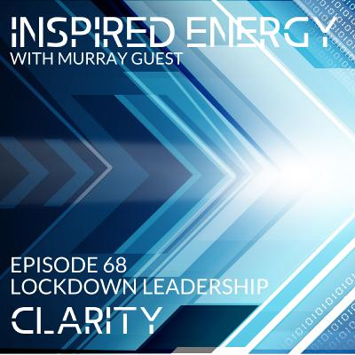 Episode 68 - Lockdown Leadership | Clarity