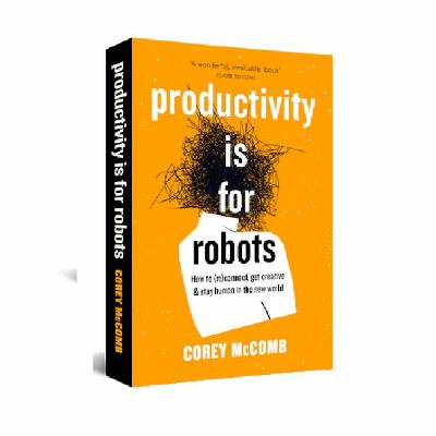 Podcast 827: Productivity Is For Robots with Corey McComb